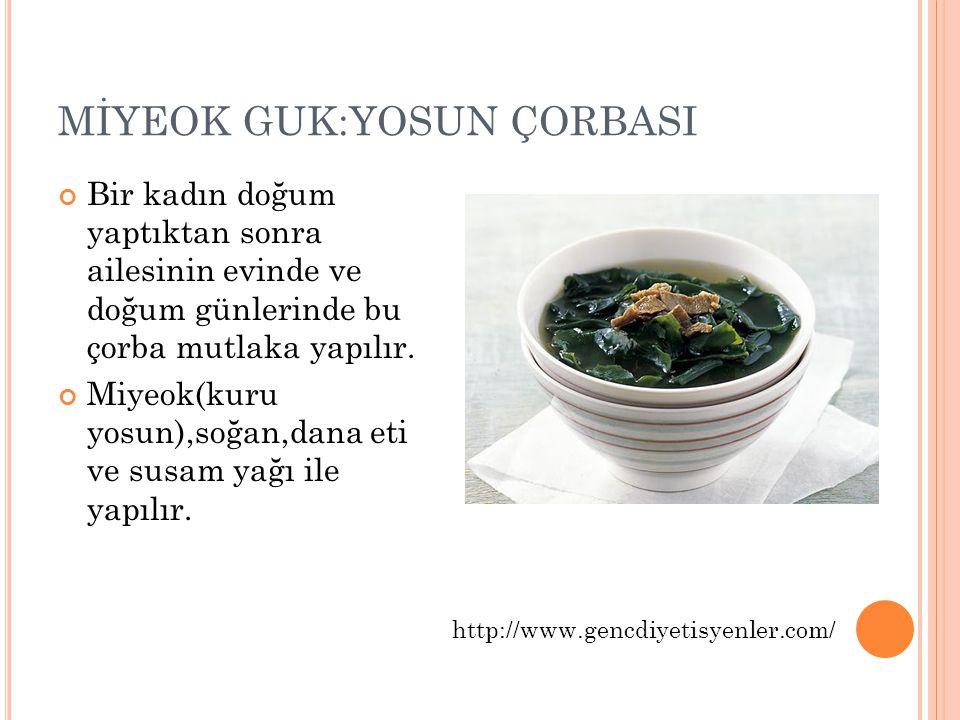 MİYEOK GUK:YOSUN ÇORBASI Bir kadın doğum yaptıktan sonra ailesinin evinde ve doğum günlerinde bu çorba mutlaka yapılır. Miyeok(kuru yosun),soğan,dana