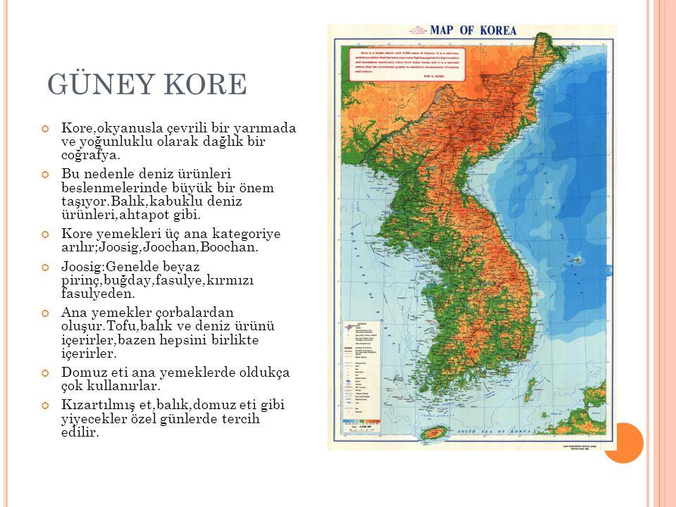 GÜNEY KORE Kore,okyanusla çevrili bir yarımada ve yoğunluklu olarak dağlık bir coğrafya. Bu nedenle deniz ürünleri beslenmelerinde büyük bir önem taşı