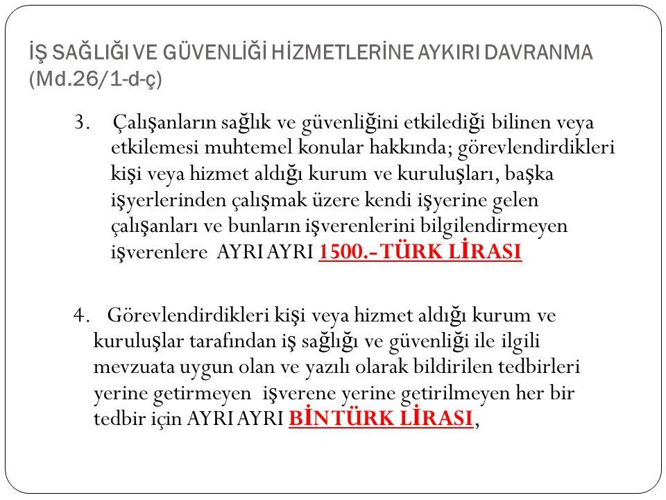 İŞ SAĞLIĞI VE GÜVENLİĞİ HİZMETLERİNE AYKIRI DAVRANMA (Md.26/1-d-ç) 3.