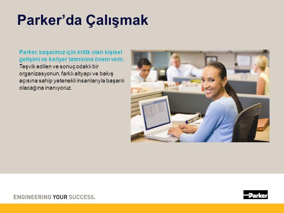 Parker'da Çalışmak Parker, başarımız için kritik olan kişisel gelişimi ve kariyer tatminine önem verir. Teşvik edilen ve sonuç odaklı bir organizasyon