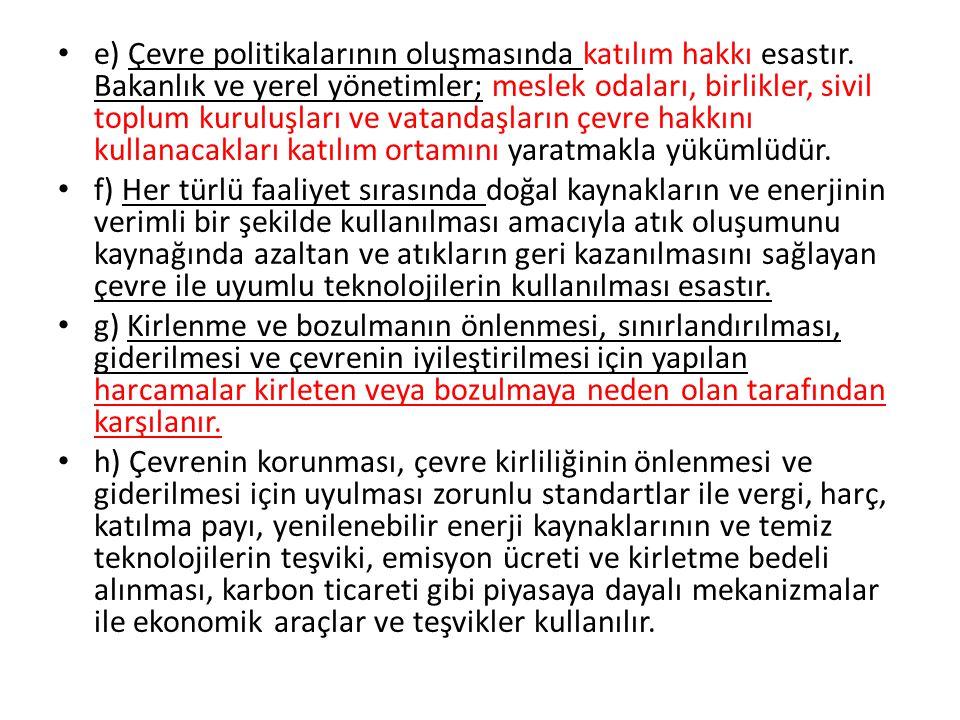 e) Çevre politikalarının oluşmasında katılım hakkı esastır. Bakanlık ve yerel yönetimler; meslek odaları, birlikler, sivil toplum kuruluşları ve vatan