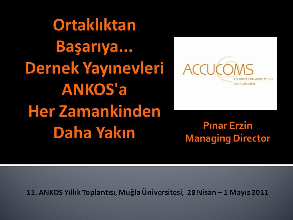 Pınar Erzin Managing Director 11. ANKOS Yıllık Toplantısı, Muğla Üniversitesi, 28 Nisan – 1 Mayıs 2011