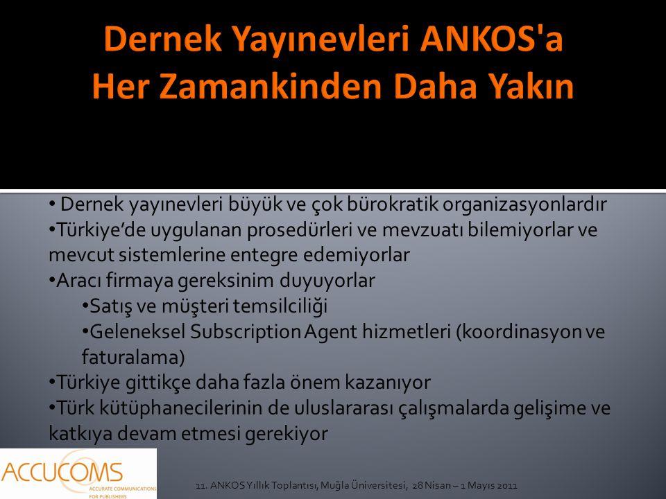 11. ANKOS Yıllık Toplantısı, Muğla Üniversitesi, 28 Nisan – 1 Mayıs 2011 Dernek yayınevleri büyük ve çok bürokratik organizasyonlardır Türkiye'de uygu