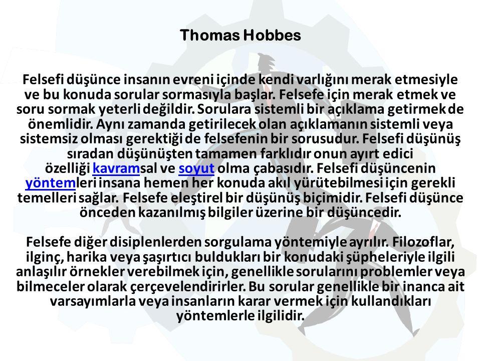 Thomas Hobbes Felsefi düşünce insanın evreni içinde kendi varlığını merak etmesiyle ve bu konuda sorular sormasıyla başlar.