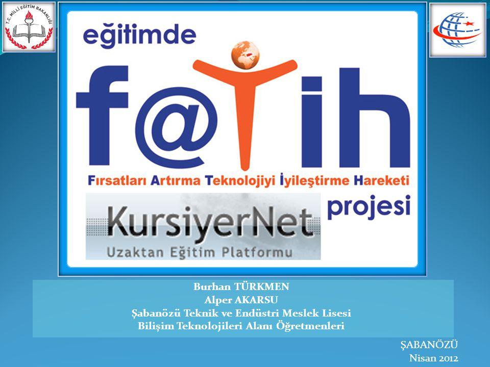Burhan TÜRKMEN Alper AKARSU Şabanözü Teknik ve Endüstri Meslek Lisesi Bilişim Teknolojileri Alanı Öğretmenleri ŞABANÖZÜ Nisan 2012