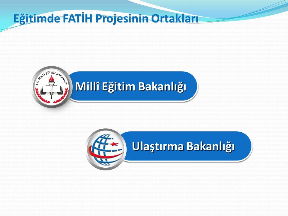 Millî Eğitim Bakanlığı Ulaştırma Bakanlığı Eğitimde FATİH Projesinin Ortakları
