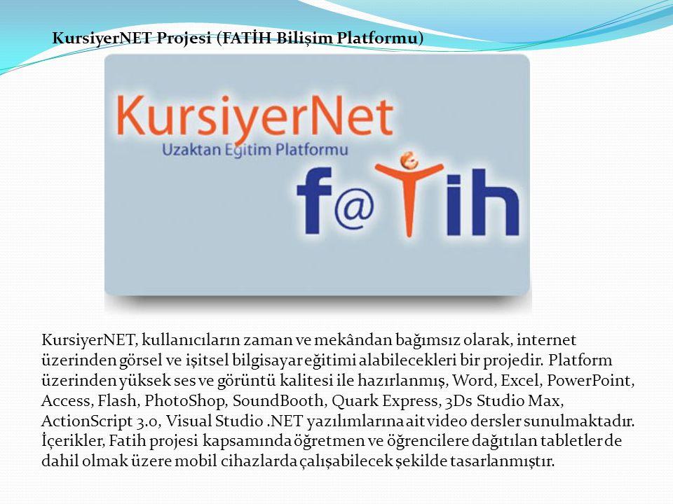 KursiyerNET Projesi (FATİH Bilişim Platformu) KursiyerNET, kullanıcıların zaman ve mekândan bağımsız olarak, internet üzerinden görsel ve işitsel bilgisayar eğitimi alabilecekleri bir projedir.