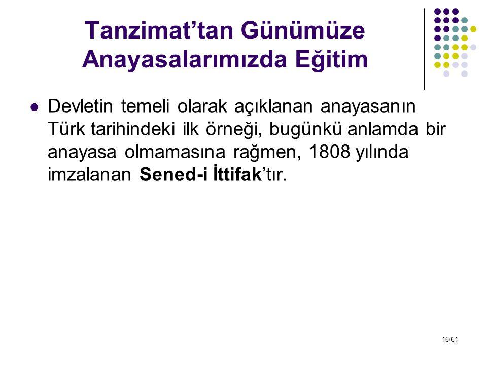 Tanzimat'tan Günümüze Anayasalarımızda Eğitim Devletin temeli olarak açıklanan anayasanın Türk tarihindeki ilk örneği, bugünkü anlamda bir anayasa olm