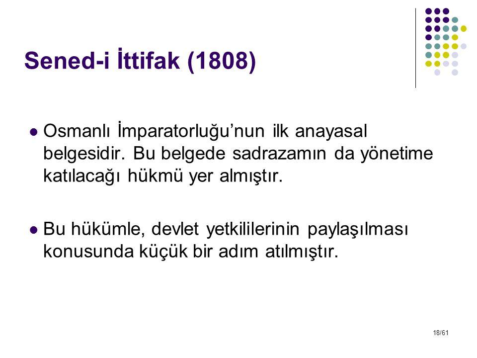 18/61 Sened-i İttifak (1808) Osmanlı İmparatorluğu'nun ilk anayasal belgesidir. Bu belgede sadrazamın da yönetime katılacağı hükmü yer almıştır. Bu hü