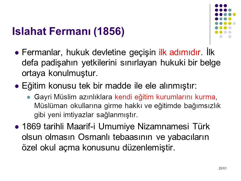 20/61 Islahat Fermanı (1856) Fermanlar, hukuk devletine geçişin ilk adımıdır. İlk defa padişahın yetkilerini sınırlayan hukuki bir belge ortaya konulm