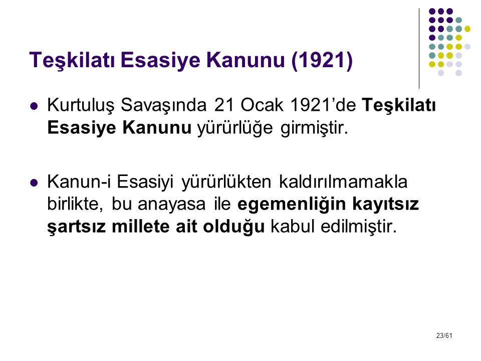 23/61 Teşkilatı Esasiye Kanunu (1921) Kurtuluş Savaşında 21 Ocak 1921'de Teşkilatı Esasiye Kanunu yürürlüğe girmiştir. Kanun-i Esasiyi yürürlükten kal