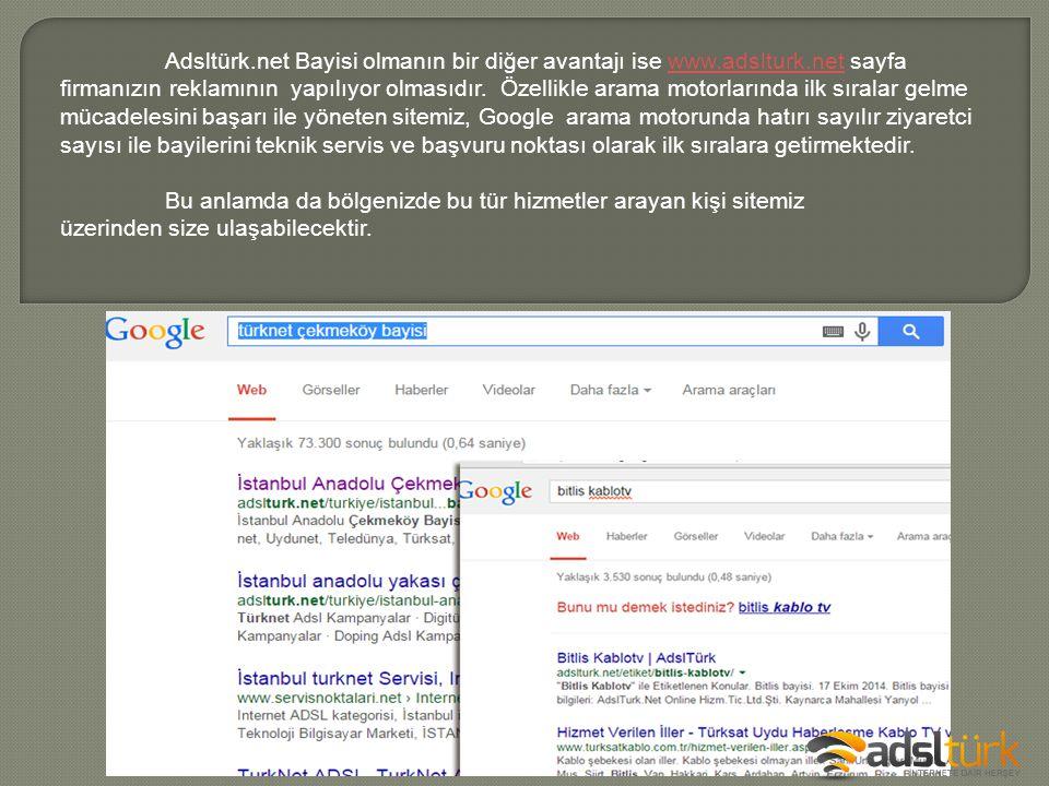 Adsltürk.net Bayisi olmanın bir diğer avantajı ise www.adslturk.net sayfa firmanızın reklamının yapılıyor olmasıdır. Özellikle arama motorlarında ilk