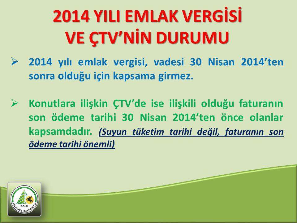 2014 YILI EMLAK VERGİSİ VE ÇTV'NİN DURUMU 27  2014 yılı emlak vergisi, vadesi 30 Nisan 2014'ten sonra olduğu için kapsama girmez.  Konutlara ilişkin