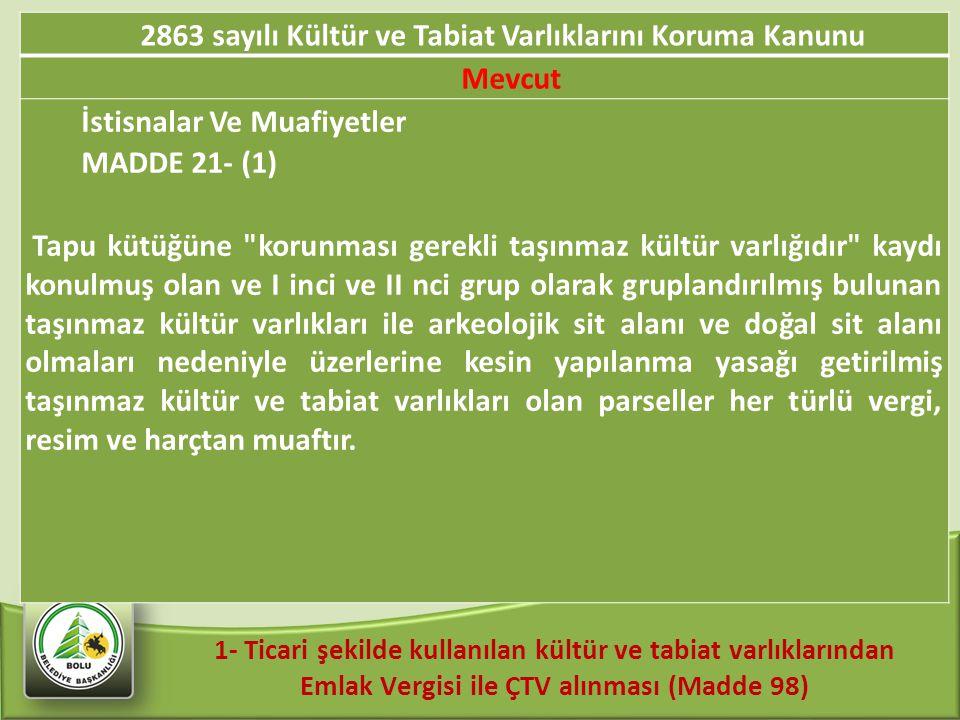 1- Ticari şekilde kullanılan kültür ve tabiat varlıklarından Emlak Vergisi ile ÇTV alınması (Madde 98) 2863 sayılı Kültür ve Tabiat Varlıklarını Korum