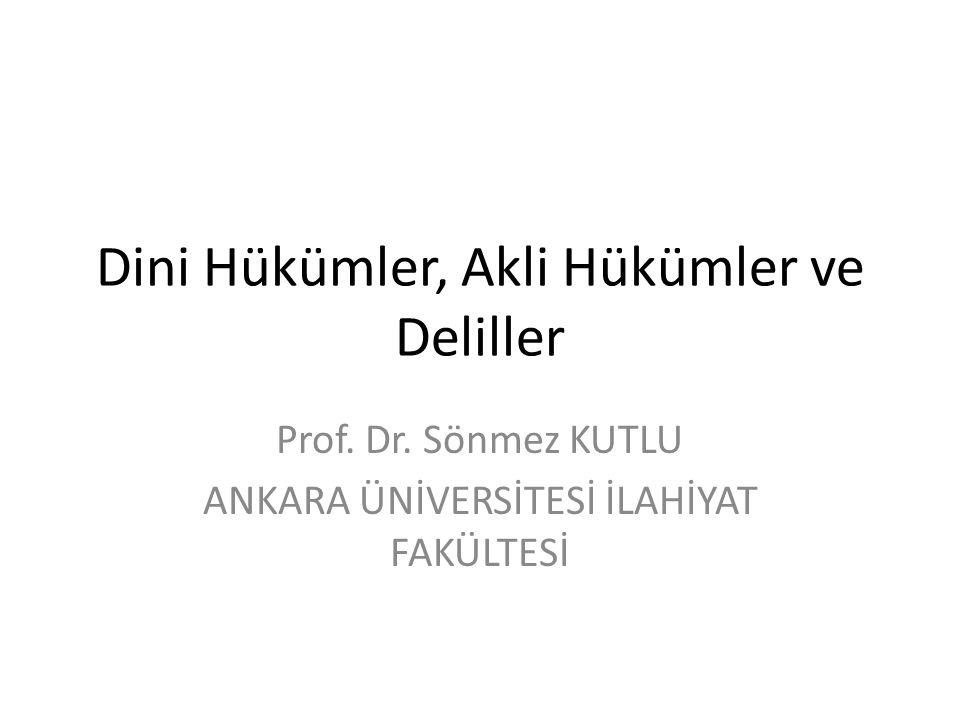 Dini Hükümler, Akli Hükümler ve Deliller Prof. Dr. Sönmez KUTLU ANKARA ÜNİVERSİTESİ İLAHİYAT FAKÜLTESİ