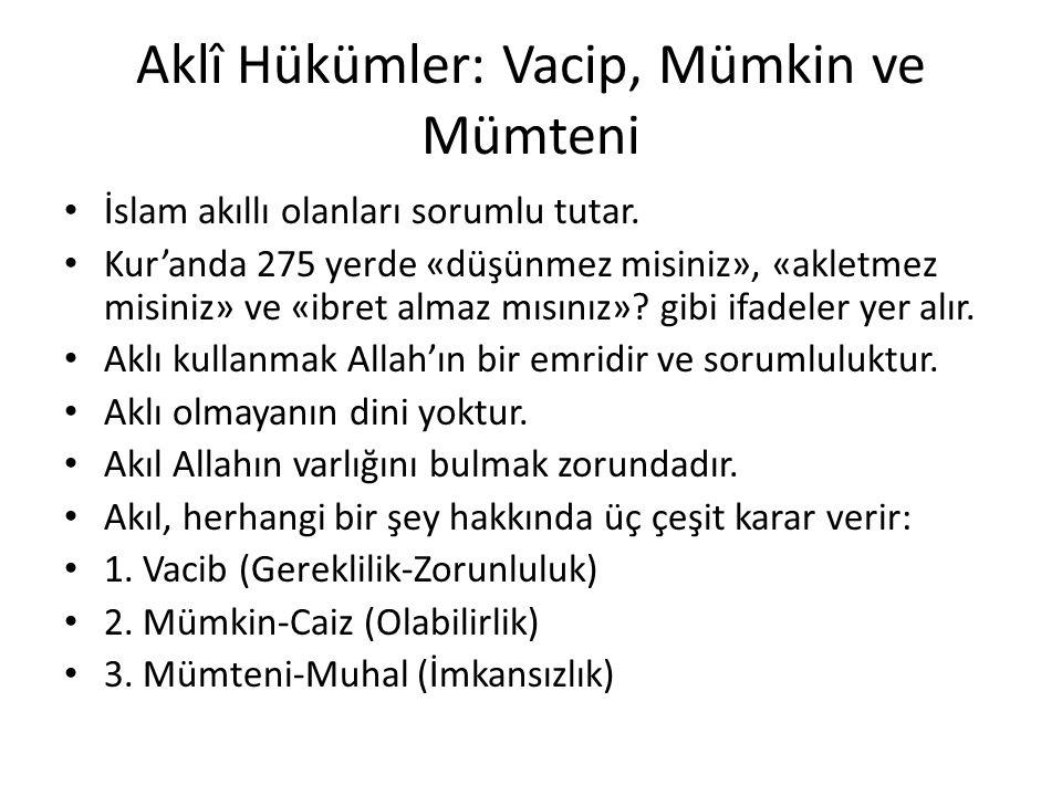 Aklî Hükümler: Vacip, Mümkin ve Mümteni İslam akıllı olanları sorumlu tutar. Kur'anda 275 yerde «düşünmez misiniz», «akletmez misiniz» ve «ibret almaz