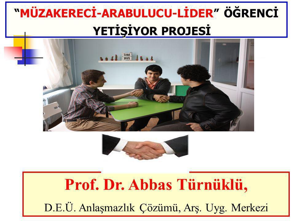 """1 """"MÜZAKERECİ-ARABULUCU-LİDER"""" ÖĞRENCİ YETİŞİYOR PROJESİ Prof. Dr. Abbas Türnüklü, D.E.Ü. Anlaşmazlık Çözümü, Arş. Uyg. Merkezi"""