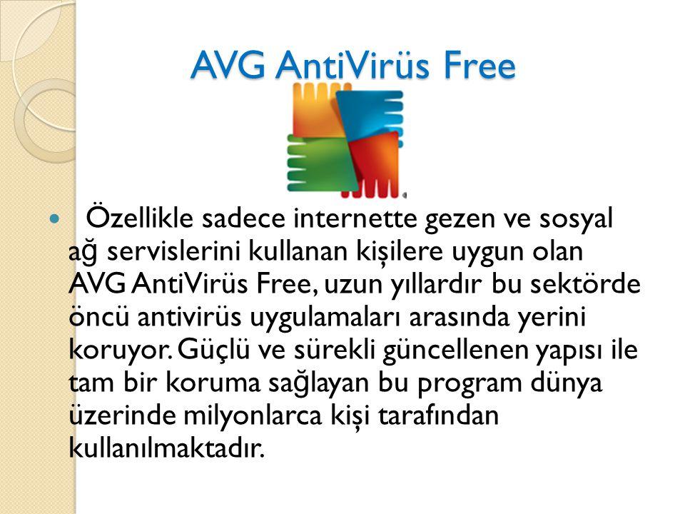 AVG AntiVirüs Free AVG AntiVirüs Free Özellikle sadece internette gezen ve sosyal a ğ servislerini kullanan kişilere uygun olan AVG AntiVirüs Free, uzun yıllardır bu sektörde öncü antivirüs uygulamaları arasında yerini koruyor.