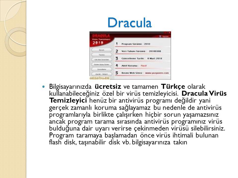 Dracula Dracula Bilgisayarınızda ücretsiz ve tamamen Türkçe olarak kullanabilece ğ iniz özel bir virüs temizleyicisi. Dracula Virüs Temizleyici henüz