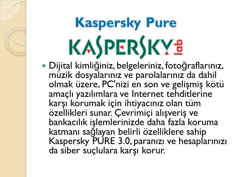 Kaspersky Pure Kaspersky Pure Dijital kimli ğ iniz, belgeleriniz, foto ğ raflarınız, müzik dosyalarınız ve parolalarınız da dahil olmak üzere, PC nizi en son ve gelişmiş kötü amaçlı yazılımlara ve Internet tehditlerine karşı korumak için ihtiyacınız olan tüm özellikleri sunar.