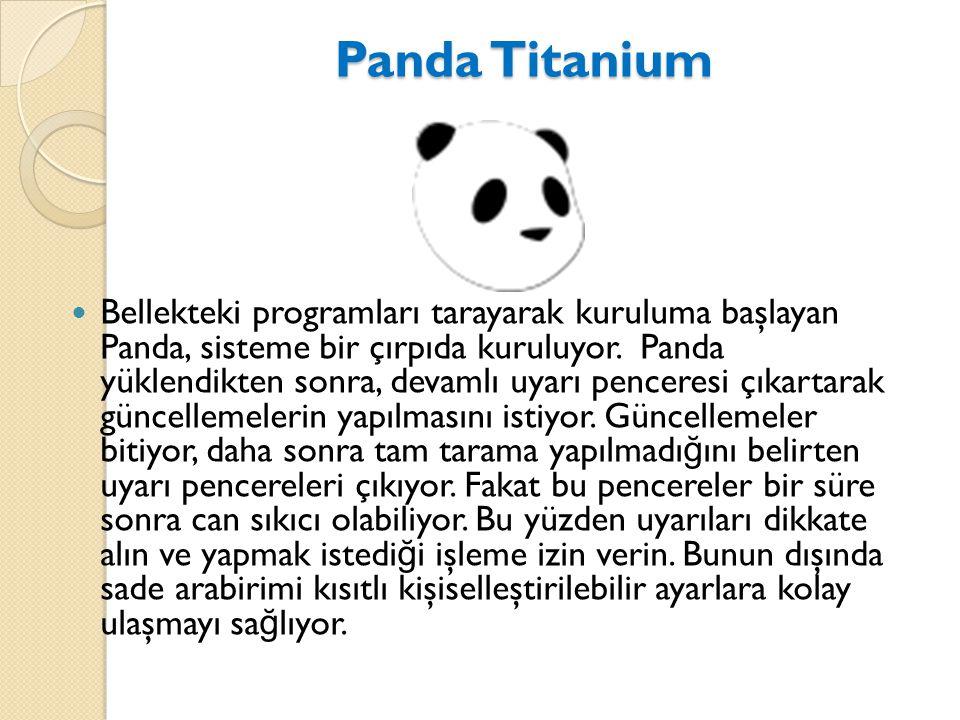 Panda Titanium Panda Titanium Bellekteki programları tarayarak kuruluma başlayan Panda, sisteme bir çırpıda kuruluyor. Panda yüklendikten sonra, devam