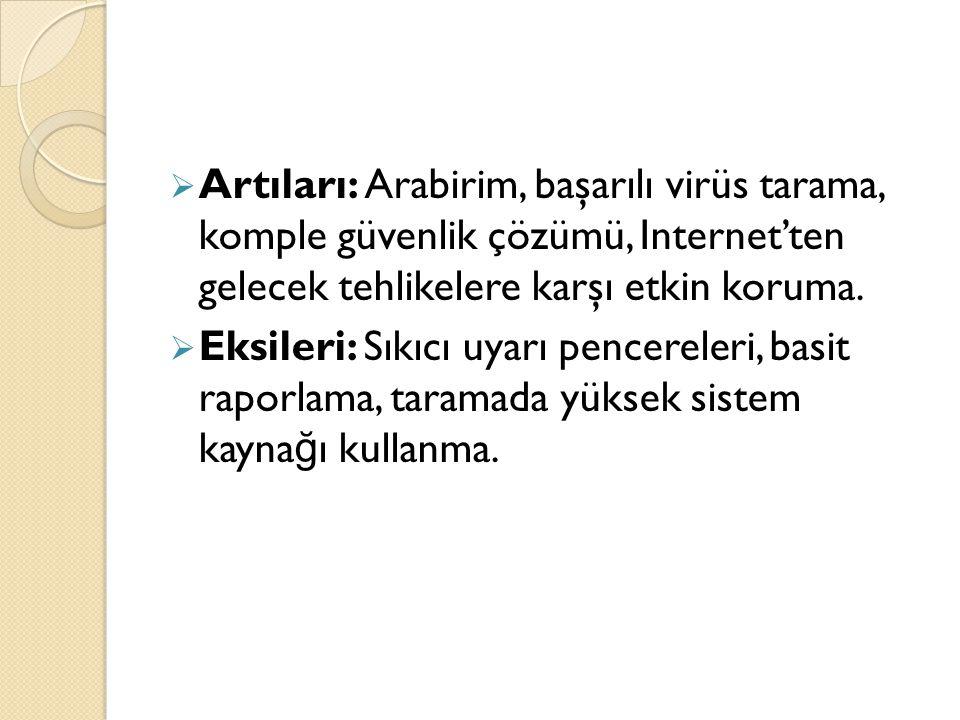  Artıları: Arabirim, başarılı virüs tarama, komple güvenlik çözümü, Internet'ten gelecek tehlikelere karşı etkin koruma.  Eksileri: Sıkıcı uyarı pen