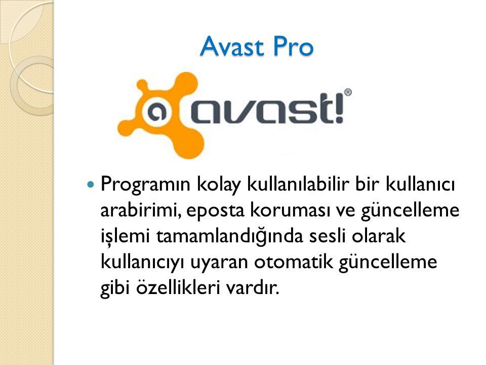 Avast Pro Avast Pro Programın kolay kullanılabilir bir kullanıcı arabirimi, eposta koruması ve güncelleme işlemi tamamlandı ğ ında sesli olarak kullanıcıyı uyaran otomatik güncelleme gibi özellikleri vardır.