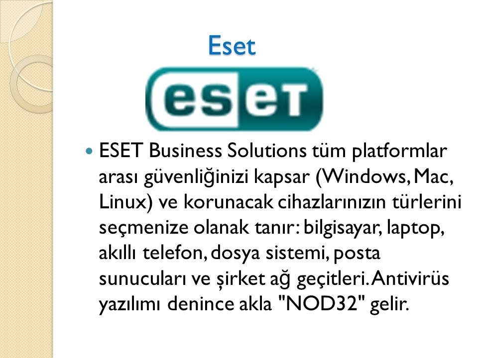 Eset Eset ESET Business Solutions tüm platformlar arası güvenli ğ inizi kapsar (Windows, Mac, Linux) ve korunacak cihazlarınızın türlerini seçmenize olanak tanır: bilgisayar, laptop, akıllı telefon, dosya sistemi, posta sunucuları ve şirket a ğ geçitleri.