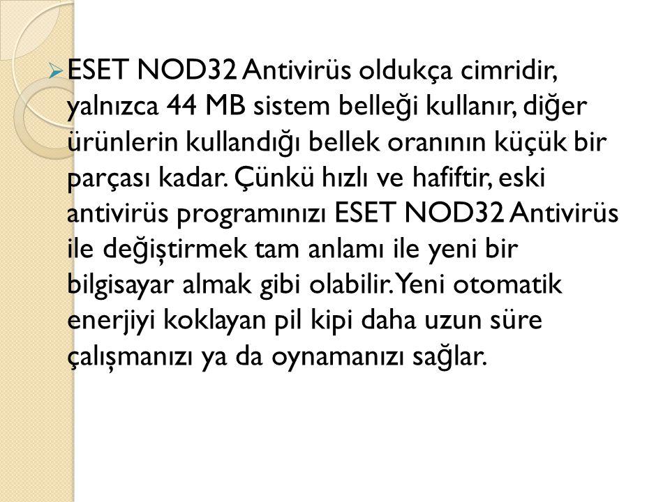  ESET NOD32 Antivirüs oldukça cimridir, yalnızca 44 MB sistem belle ğ i kullanır, di ğ er ürünlerin kullandı ğ ı bellek oranının küçük bir parçası kadar.