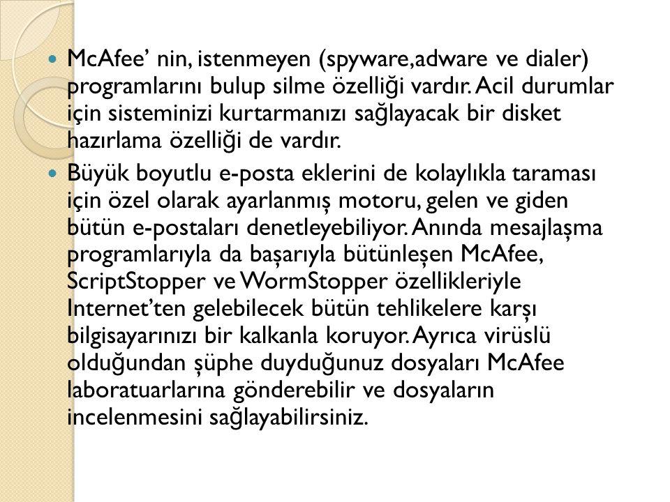 McAfee' nin, istenmeyen (spyware,adware ve dialer) programlarını bulup silme özelli ğ i vardır.