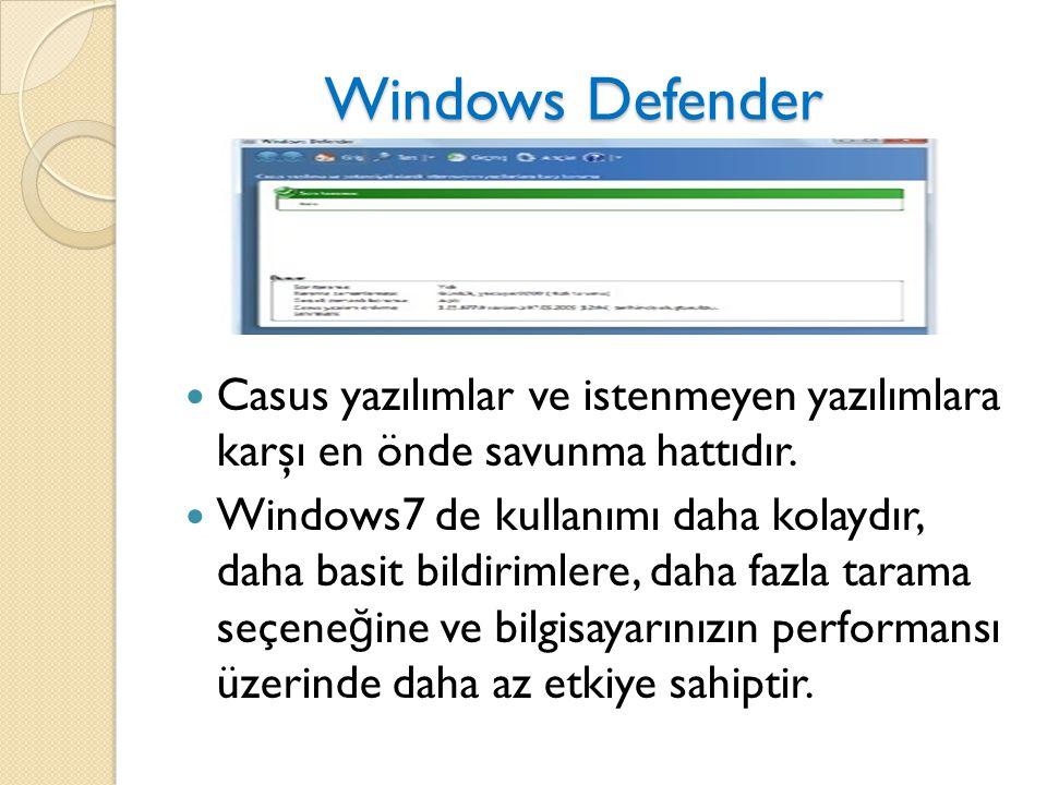 Windows Defender Windows Defender Casus yazılımlar ve istenmeyen yazılımlara karşı en önde savunma hattıdır. Windows7 de kullanımı daha kolaydır, daha