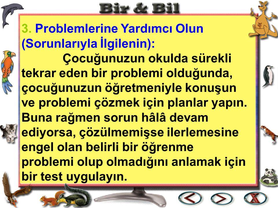3. Problemlerine Yardımcı Olun (Sorunlarıyla İlgilenin): Çocuğunuzun okulda sürekli tekrar eden bir problemi olduğunda, çocuğunuzun öğretmeniyle konuş