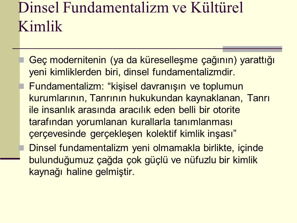 Dinsel Fundamentalizm ve Kültürel Kimlik Geç modernitenin (ya da küreselleşme çağının) yarattığı yeni kimliklerden biri, dinsel fundamentalizmdir. Fun