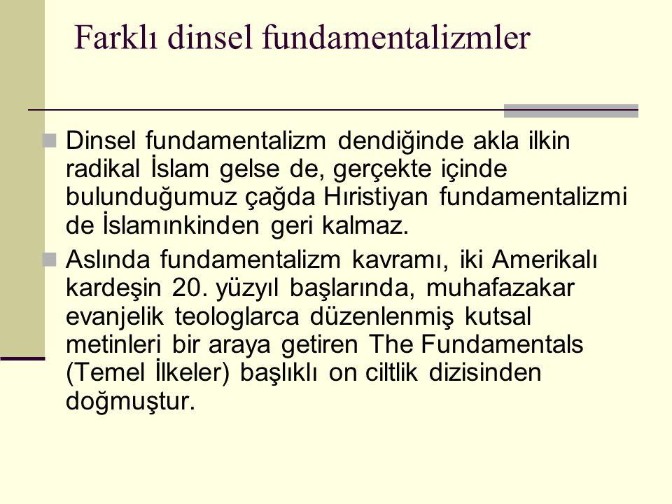 Farklı dinsel fundamentalizmler Dinsel fundamentalizm dendiğinde akla ilkin radikal İslam gelse de, gerçekte içinde bulunduğumuz çağda Hıristiyan fund