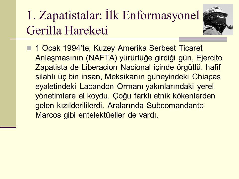 1. Zapatistalar: İlk Enformasyonel Gerilla Hareketi 1 Ocak 1994'te, Kuzey Amerika Serbest Ticaret Anlaşmasının (NAFTA) yürürlüğe girdiği gün, Ejercito