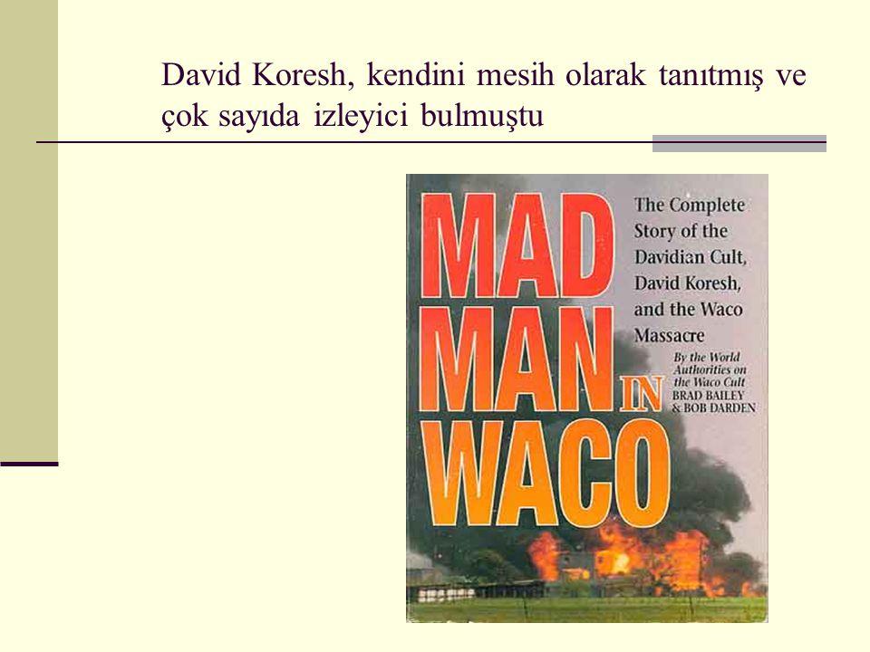 David Koresh, kendini mesih olarak tanıtmış ve çok sayıda izleyici bulmuştu
