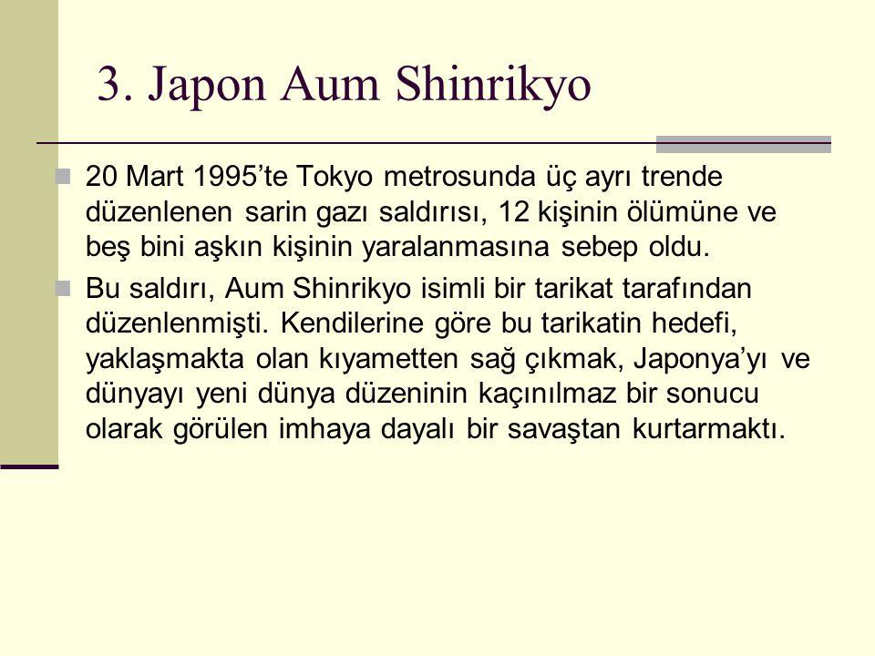 3. Japon Aum Shinrikyo 20 Mart 1995'te Tokyo metrosunda üç ayrı trende düzenlenen sarin gazı saldırısı, 12 kişinin ölümüne ve beş bini aşkın kişinin y