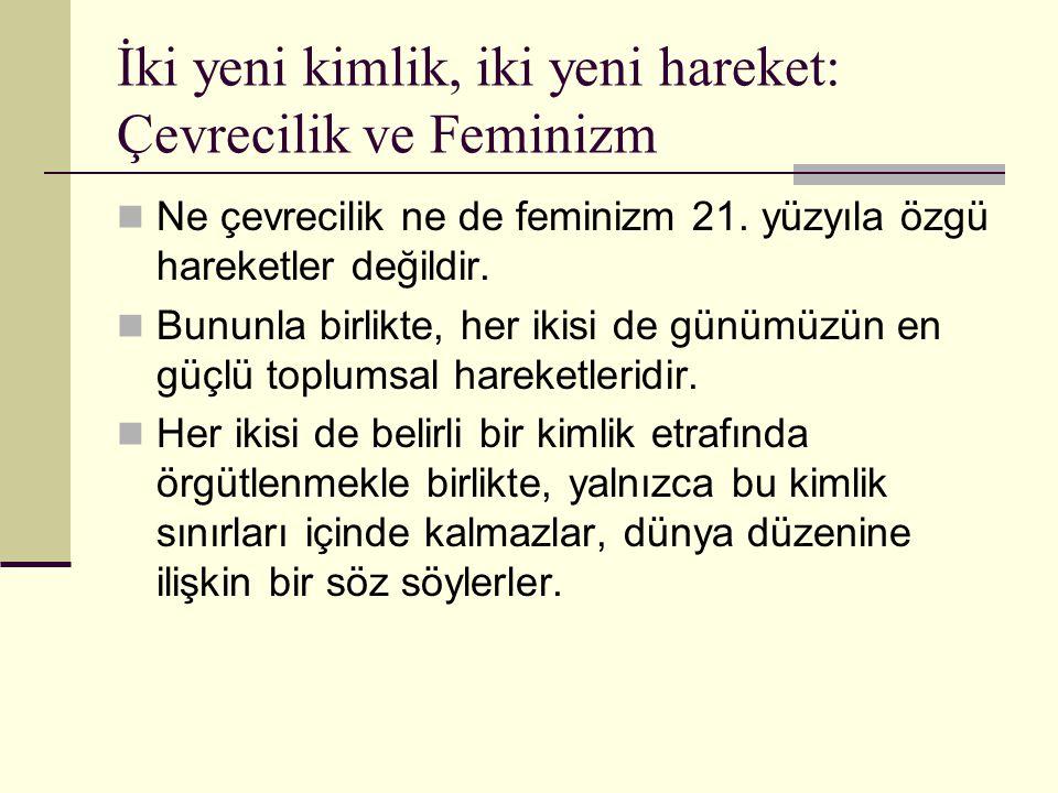 İki yeni kimlik, iki yeni hareket: Çevrecilik ve Feminizm Ne çevrecilik ne de feminizm 21. yüzyıla özgü hareketler değildir. Bununla birlikte, her iki