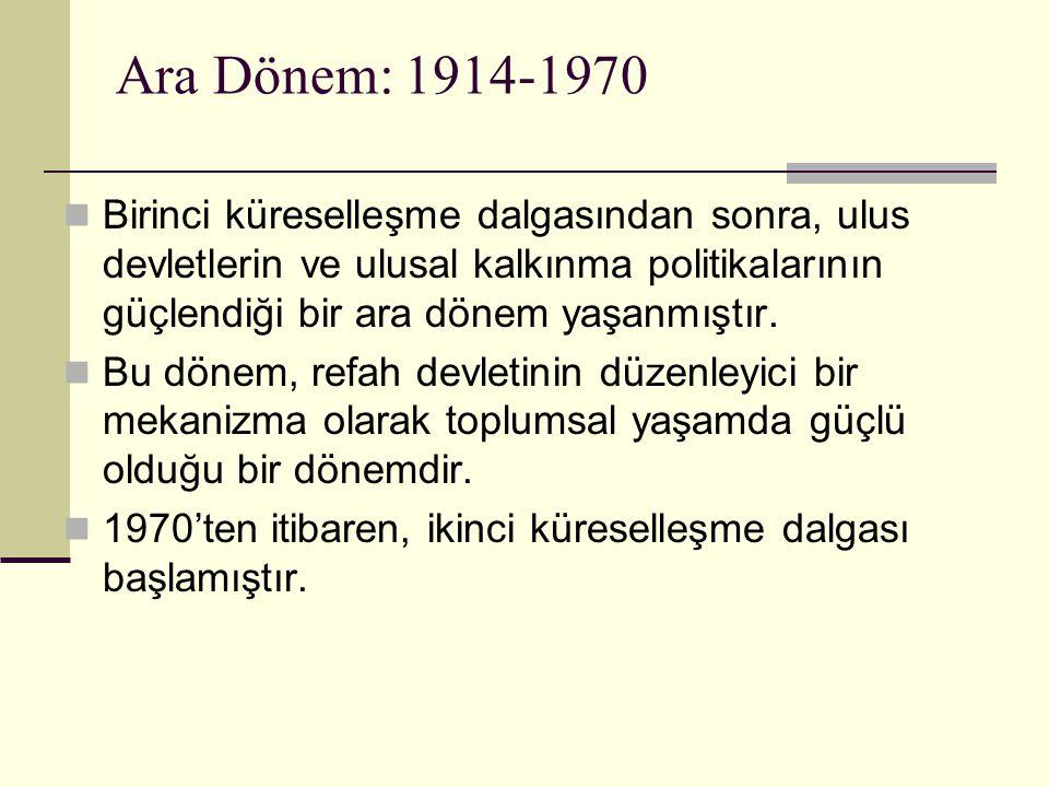 Ara Dönem: 1914-1970 Birinci küreselleşme dalgasından sonra, ulus devletlerin ve ulusal kalkınma politikalarının güçlendiği bir ara dönem yaşanmıştır.