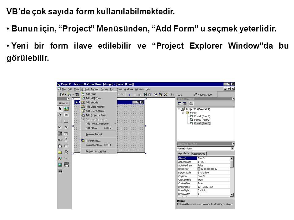 Proje içinde birden fazla FORM içermesi durumuda, önce hangi formun yükleneceğini belirlemek için şu yol takip edilir; Project  ProjectName Properties  Startup Object