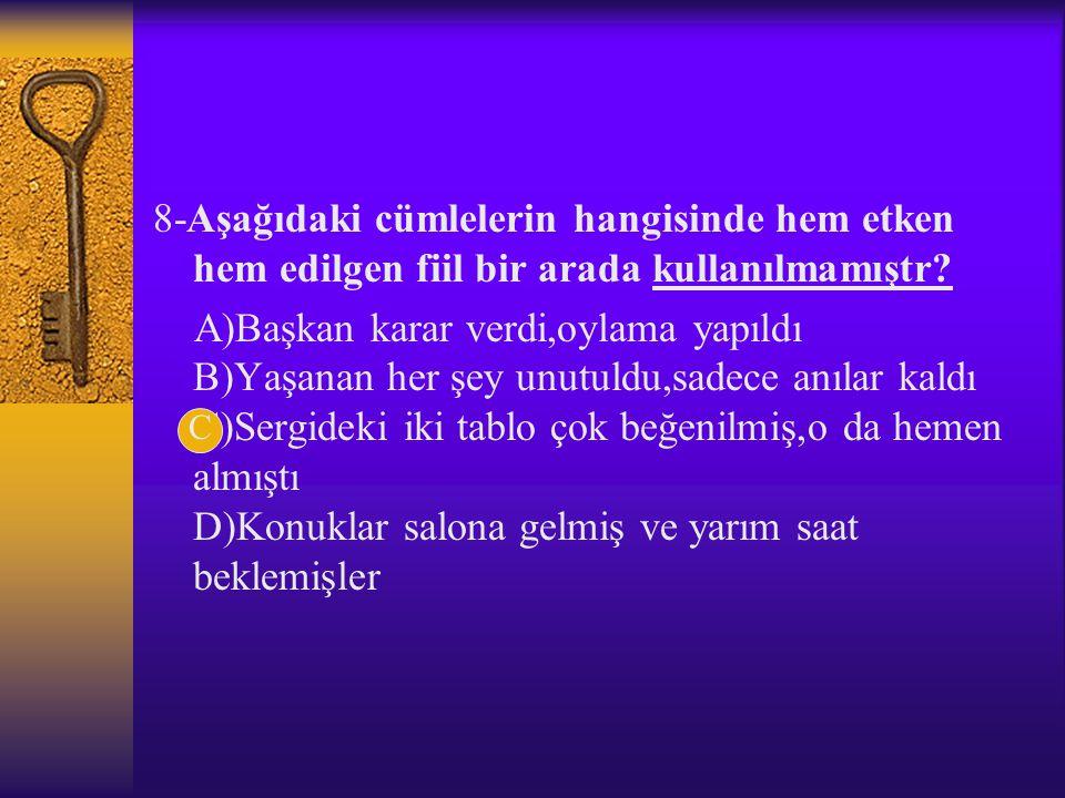 7- Hasretim türküsü duyulur Kırlar boyunca bir garip söyler Bu dizelerde edilgen çatılı kaç eylem vardır? A)1 B)2 C)4 D)5 A