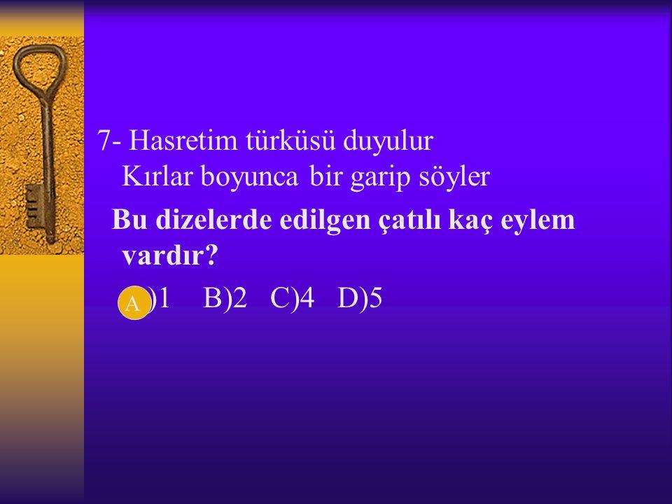 6-Aşağıdaki cümlelerin hangisi nesne-yüklem ilişkisi bakımından diğerlerinden farklıdır? A)Dertler geldi mi ard arda gelir. B)Sonunda bu iş de bitti.
