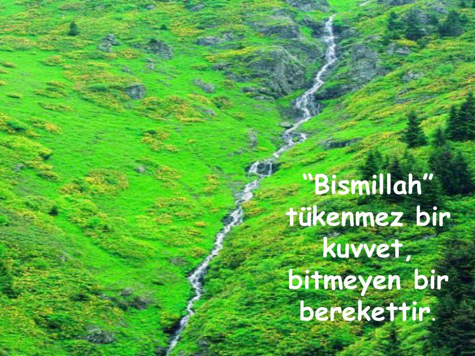 """""""Bismillah"""" tükenmez bir kuvvet, bitmeyen bir berekettir."""