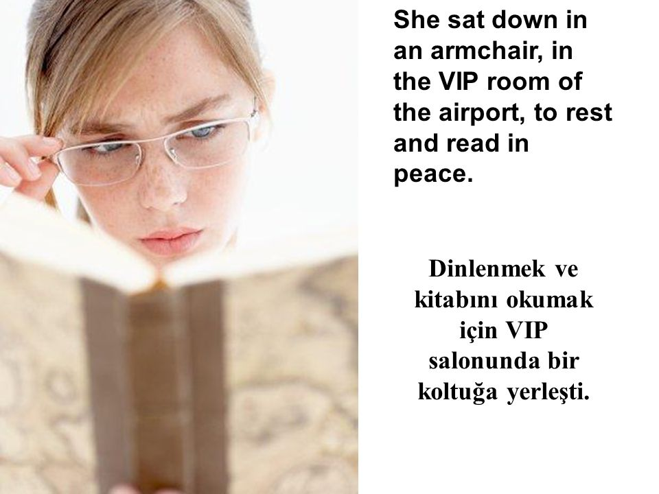 She sat down in an armchair, in the VIP room of the airport, to rest and read in peace.