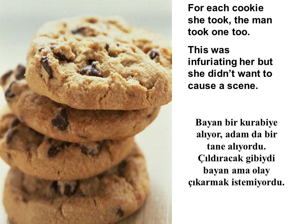 For each cookie she took, the man took one too.