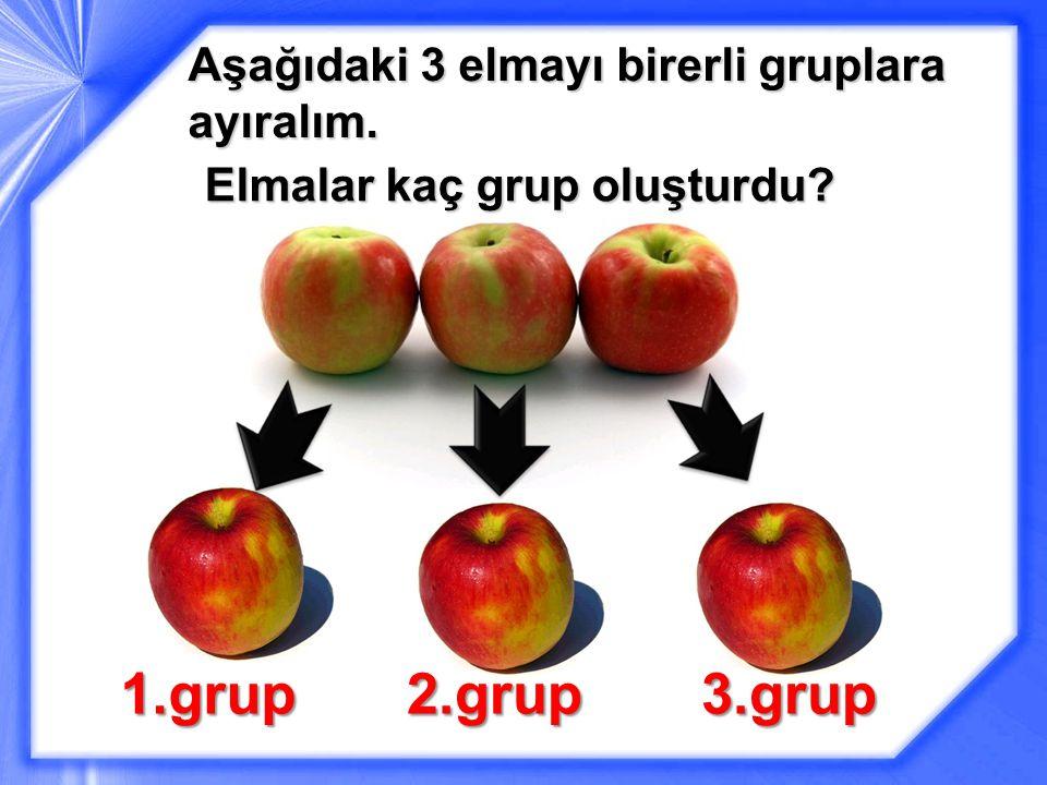 Aşağıdaki 3 elmayı birerli gruplara ayıralım. Elmalar kaç grup oluşturdu? 1.grup2.grup3.grup
