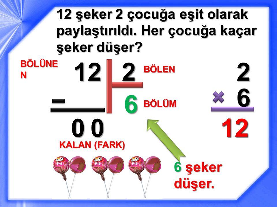 12 şeker 2 çocuğa eşit olarak paylaştırıldı.Her çocuğa kaçar şeker düşer.