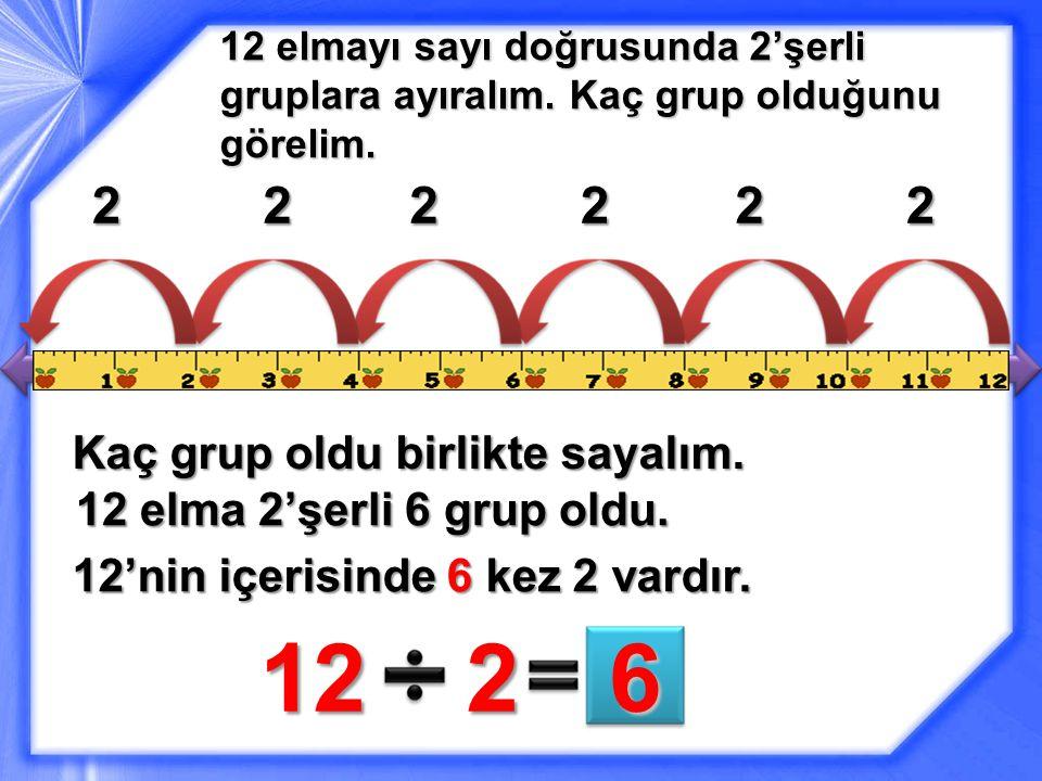12 elmayı sayı doğrusunda 2'şerli gruplara ayıralım.