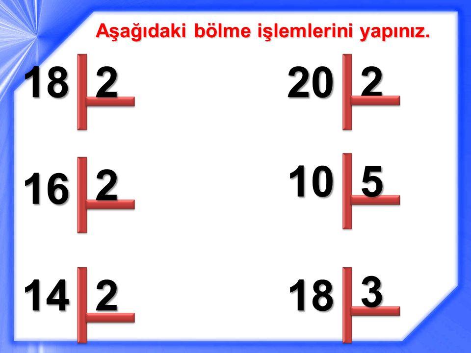 Aşağıdaki bölme işlemlerini yapınız. 182 16 2 142 202 105 18 3