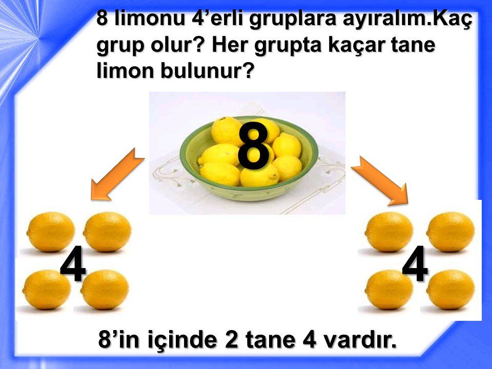 8 limonu 4'erli gruplara ayıralım.Kaç grup olur.Her grupta kaçar tane limon bulunur.